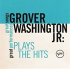 GROVER  WASHINGTON JR Plays The Hits album cover