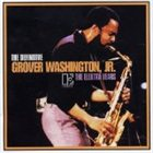 GROVER  WASHINGTON JR The Definitive Grover Washington Jr.: The Elektra Years album cover
