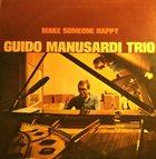GUIDO MANUSARDI The Guido Manusardi Trio : Make Someone Happy album cover