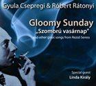 GYULA CSEPREGI Gyula Csepregi & Róbert Rátonyi : Gloomy Sunday / Szomorú Vasárnap album cover