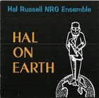 HAL RUSSELL / NRG ENSEMBLE Hal on Earth album cover