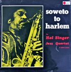 HAL SINGER The Hal Singer Jazz Quartet : Soweto To Harlem album cover