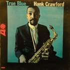 HANK CRAWFORD True Blue album cover