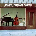 HANK JONES Jones - Brown - Smith (aka Rockin' In Rhythm) album cover