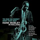 HANK MOBLEY To one so sweet. Stay that way: Hank Mobley in Holland album cover