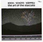 HANS KOCH Koch / Schütz / Käppeli : The Art Of The Staccato album cover