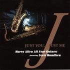 HARRY ALLEN Harry Allen All Star Quintet Featuring Scott Hamilton : Just You, Just Me album cover