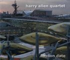 HARRY ALLEN Harry Allen Quartet : London Date album cover