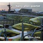 HARRY ALLEN Harry Allen Quartet : London Date album cover