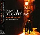 HARRY ALLEN Harry Allen with Hank Jones Trio : Isn't This A Lovely Day album cover