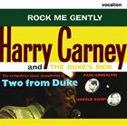 HARRY CARNEY Harry Carney/Harold Ashby & Paul Gonsalves : Rock Me Gently & Two from Duke album cover