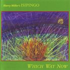 HARRY MILLER Harry Miller's Isipingo : Which Way Now album cover