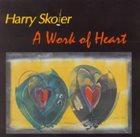 HARRY SKOLER A Work Of Heart album cover