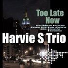 HARVIE S (HARVIE SWARTZ) Too Late Now album cover