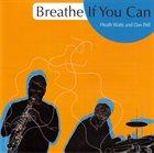 HEATH WATTS Heath Watts And Dan Pell : Breathe If You Can album cover