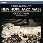 HEIKKI SARMANTO New Hope Jazz Mass (with Gregg Smith Vocal Quartet  / Long Island Symphonic Choral Association) album cover