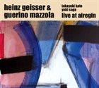 HEINZ GEISSER Heinz Geisser & Guerino Mazzola featuring Takayuki Kato and Yuki Saga : Live at Airegin album cover
