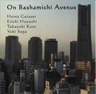 HEINZ GEISSER Heinz Geisser - Eiichi Hayashi - Takayuki Kato - Yuki Saga : On Bashamichi Avenue album cover