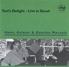 HEINZ GEISSER Heinz Geisser / Guerino Mazzola : Toni's Delight - Live in Seoul album cover