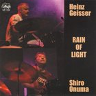 HEINZ GEISSER Heinz Geisser - Shiro Onuma Duo : Rain of Light album cover