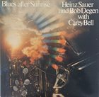 HEINZ SAUER Heinz Sauer & Bob Degen With Carey Bell ‎: Blues After Sunrise album cover
