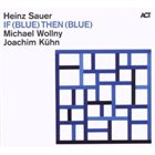 HEINZ SAUER If (Blue) Then (Blue) (with Michael Wollny & Joachim Kühn) album cover