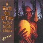 HENRY KAISER A World Out Of Time, Henry Kaiser & David Lindley In Madagascar album cover