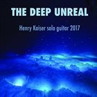 HENRY KAISER Deep Unreal album cover