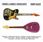 HENRY KAISER Friends & Heroes: Guitar Duets album cover