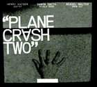 HENRY KAISER Henry Kaiser / Damon Smith / Weasel Walter ‎: Plane Crash Two album cover