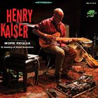 HENRY KAISER More Requia album cover