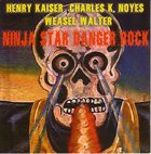 HENRY KAISER Ninja Star Danger Rock (with Charles K. Noyes, Weasel Walter) album cover