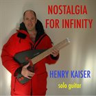HENRY KAISER Nostalgia for Infinity album cover