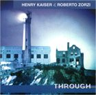 HENRY KAISER Through (with Roberto Zorzi) album cover