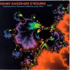 HENRY KAISER Tomorrow Knows Where You Live (with Jim O'Rourke) album cover