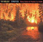 HENRY KAISER Yo Miles ! Upriver (with Wadada Leo Smith) album cover
