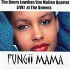 HENRY LOWTHER Fungii Mama. With the Jim Mullen Quartet album cover