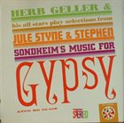 HERB GELLER Play Selections From Julie Styne & Stephen Sondheim's Music For Gypsy album cover