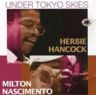 HERBIE HANCOCK Under Tokyo Skies (with Milton Nascimento) album cover