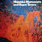 HIDEHIKO MATSUMOTO Hidehiko Matumoto And Super Tenors album cover