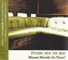 HIROSHI MINAMI Minami Hiroshi Go There! : From me to me album cover