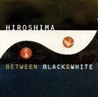 HIROSHIMA Between Black & White album cover