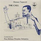 HORACE TAPSCOTT Horace Tapscott Conducting The Pan-Afrikan Peoples Arkestra ‎: The Call album cover