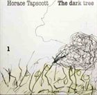 HORACE TAPSCOTT The Dark Tree 1 album cover