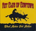 THE HOT CLUB OF COWTOWN What Makes Bob Holler album cover