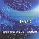 HOWARD RILEY Organic (with Barry Guy / John Stevens) album cover