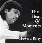 HOWARD RILEY The Heat Of Moments album cover