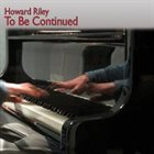 HOWARD RILEY To Be Continued album cover