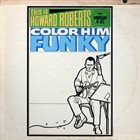 HOWARD ROBERTS This Is Howard Roberts Color Him Funky album cover