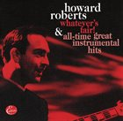 HOWARD ROBERTS Whatever's Fair! & All-Time Great Instrumental Hits album cover